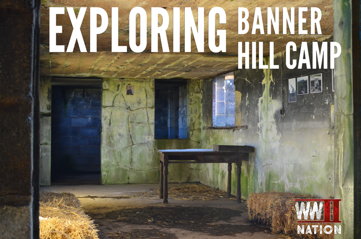 Exploring-WW2-Banner-Hill-Camp
