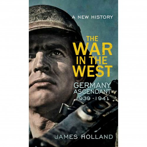 The War in the West by James Holland
