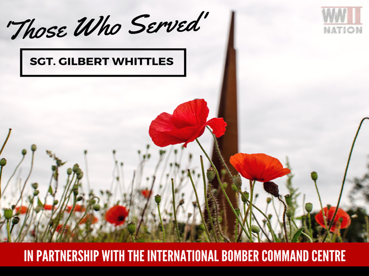 "Those Who Served in Bomber Command: Sgt Gilbert ""Wheeler"" Whittles"