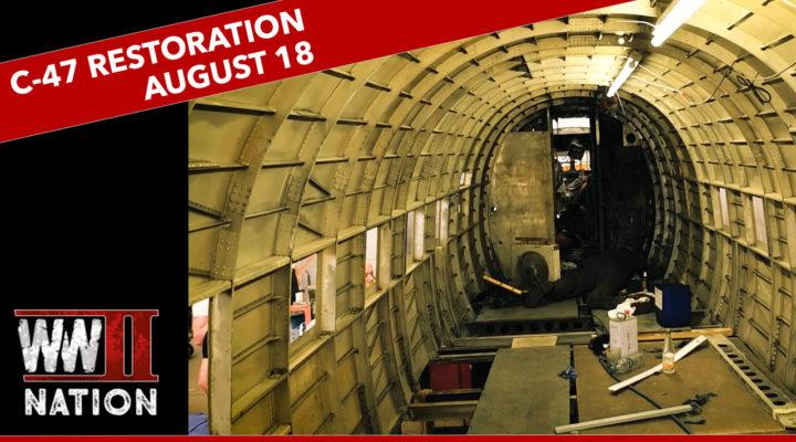 WW2 D-Day Veteran Aircraft Restoration – C-47 Dakota Night Fright August 18 Update