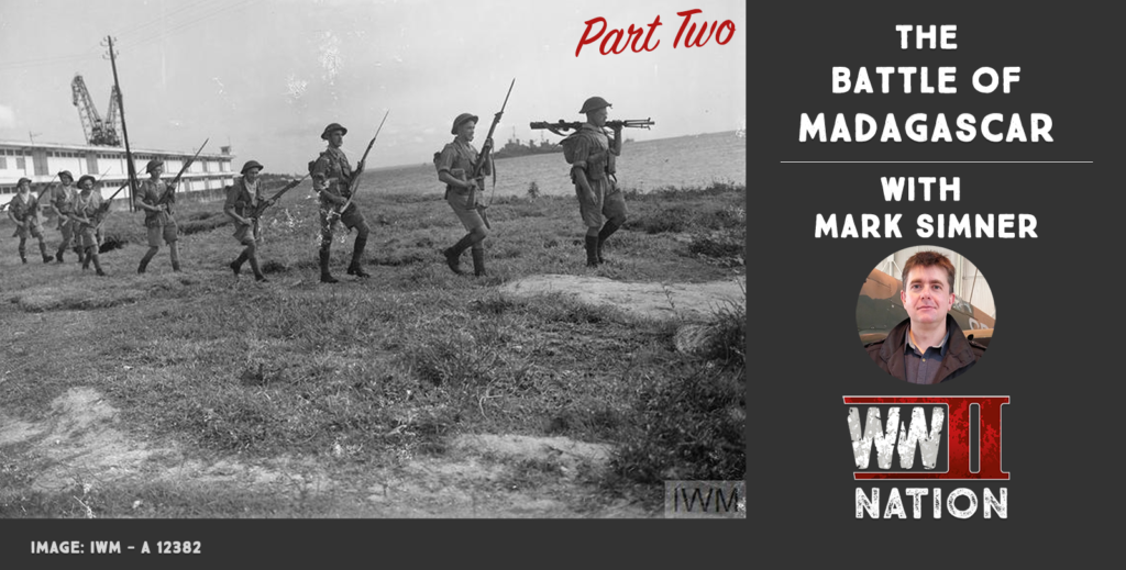The Battle of Madagascar - Part Two - with Mark Simner on WW2 Nation